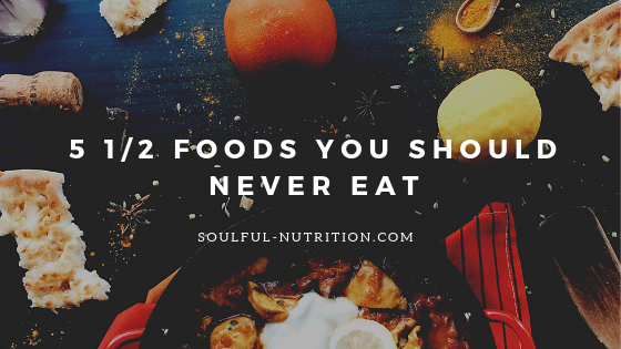 5 1_2 Foods you should never eat